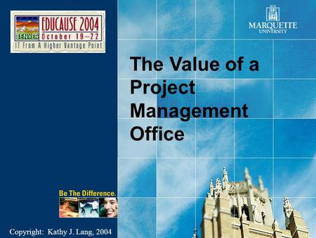 The Value of a Project Management Office Copyright: Kathy J. Lang, 2004.