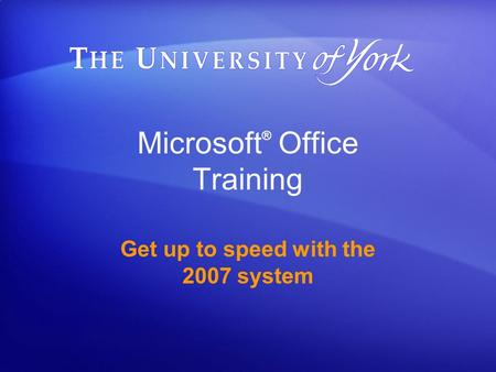 Microsoft ® Office Training Get up to speed with the 2007 system.