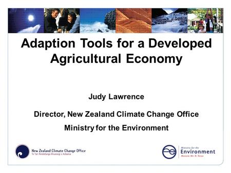 Click to edit Master title style Adaption Tools for a Developed Agricultural Economy Judy Lawrence Director, New Zealand Climate Change Office Ministry.