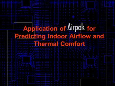 1 Application of for Predicting Indoor Airflow and Thermal Comfort.