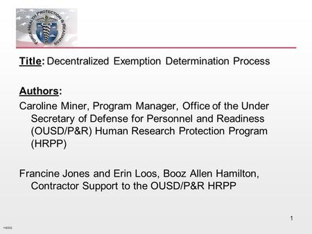 HS0002 1 Title: Decentralized Exemption Determination Process Authors: Caroline Miner, Program Manager, Office of the Under Secretary of Defense for Personnel.