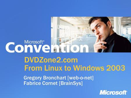 DVDZone2.com From Linux to Windows 2003 Gregory Bronchart [web-o-net] Fabrice Cornet [BrainSys]