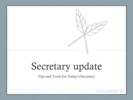 Secretary update Tips and Tools for Todays Secretary Grand Lodge F&AM of WI - 2011 1.
