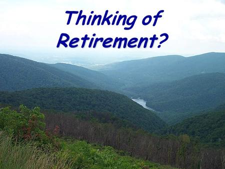 Retirement Thinking of Retirement? Dreaming of those exotic places youve always wanted to visit?