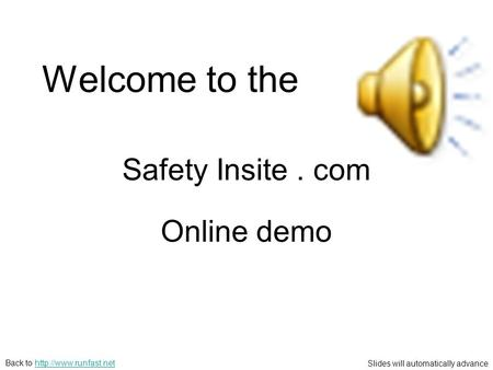 Slides will automatically advance Back to  Online demo Welcome to the Safety Insite. com.