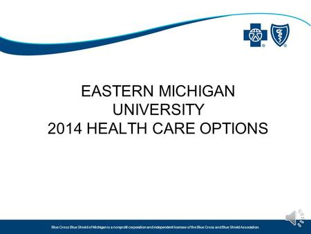 Blue Cross Blue Shield of Michigan is a nonprofit corporation and independent licensee of the Blue Cross and Blue Shield Association. EASTERN MICHIGAN.