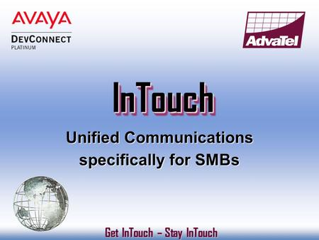 InTouchInTouch Get InTouch – Stay InTouch Get InTouch – Stay InTouch Unified Communications specifically for SMBs.