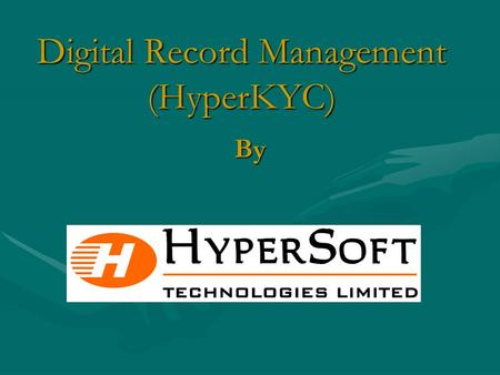Digital Record Management (HyperKYC) By. A Financial Institution or Stock Broker has many lines of services that it offers to its clients like share trading,