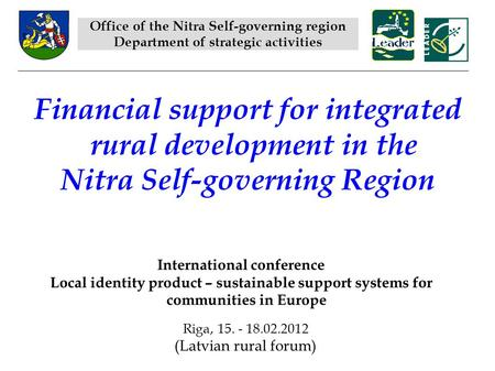 Financial support for integrated rural development in the Nitra Self-governing Region Office of the Nitra Self-governing region Department of strategic.
