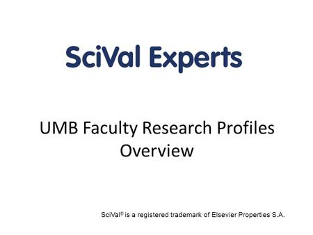 UMB Faculty Research Profiles Overview SciVal ® is a registered trademark of Elsevier Properties S.A.