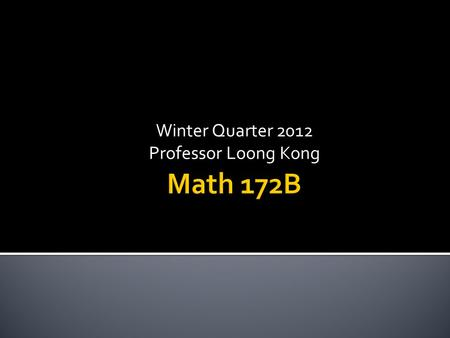 Winter Quarter 2012 Professor Loong Kong. No cell phone/texting Get Textbook Use 3 ring binder to store handouts Required calculator – Texas Instrument.