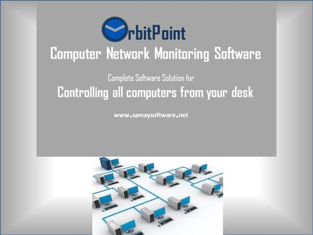 RbitPoint Computer Network Monitoring Software Complete Software Solution for Controlling all computers from your desk www. samaysoftware. net.