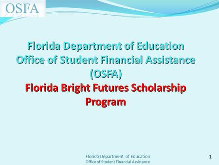 Florida Department of Education Office of Student Financial Assistance Florida Department of Education Office of Student Financial Assistance (OSFA) Florida.
