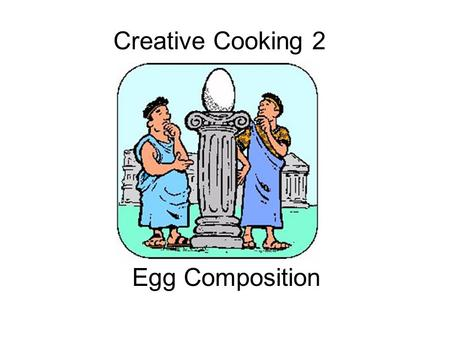 Creative Cooking 2 Egg Composition. Egg quiz The color of the egg determines its nutritive value, true or false.
