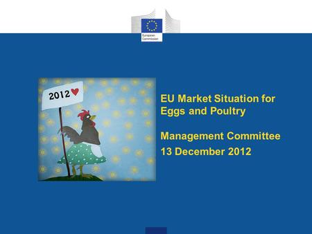 EU Market Situation for Eggs and Poultry Management Committee 13 December 2012.