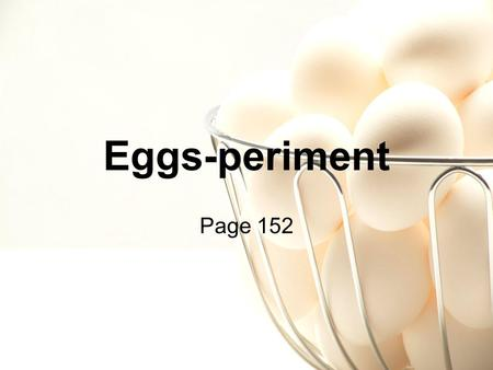 Eggs-periment Page 152. Problem statement What will happen to a shell-less egg when placed in different external solutions? (distilled water, sugar water,