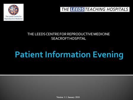 THE LEEDS CENTRE FOR REPRODUCTIVE MEDICINE SEACROFT HOSPITAL Version 1.1: January 2010.