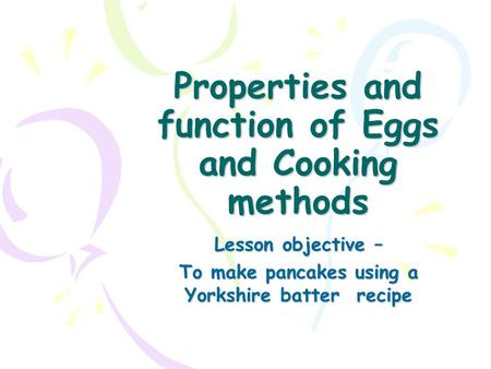 Properties and function of Eggs and Cooking methods