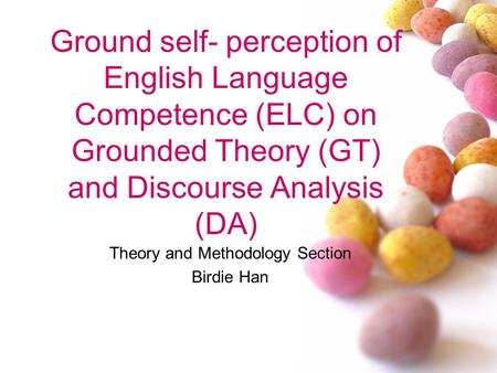Ground self- perception of English Language Competence (ELC) on Grounded Theory (GT) and Discourse Analysis (DA) Theory and Methodology Section Birdie.