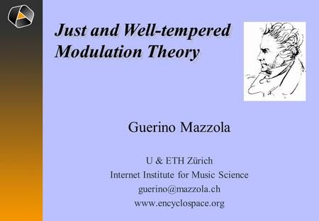 Guerino Mazzola U & ETH Zürich Internet Institute for Music Science  Just and Well-tempered Modulation Theory Just.