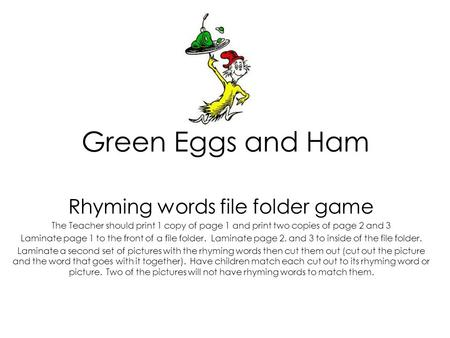 Green Eggs and Ham Rhyming words file folder game The Teacher should print 1 copy of page 1 and print two copies of page 2 and 3 Laminate page 1 to the.