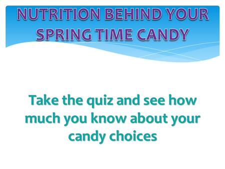 Take the quiz and see how much you know about your candy choices.