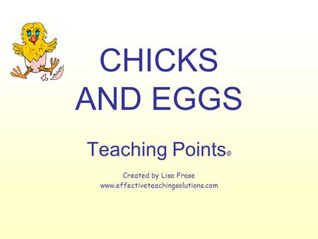 CHICKS AND EGGS Teaching Points © Created by Lisa Frase www.effectiveteachingsolutions.com.