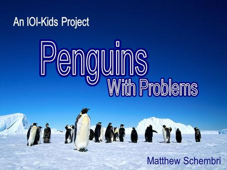 An IOI-Kids Project Penguins Penguins With Problems With Problems