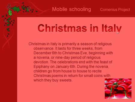 Mobile schooling Comenius Project Christmas in Italy is primarily a season of religious observance. It lasts for three weeks, from December 6th to Christmas.
