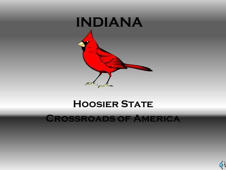 INDIANA Hoosier State Crossroads of America. HISTORY On December, 11 1816 Indiana became the 19 th admitted by the Union. The Indiana flag represents.