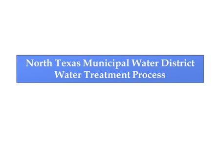 North Texas Municipal Water District Water Treatment Process.