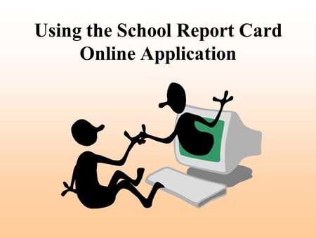Using the School Report Card Online Application