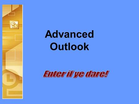 Advanced Outlook. Objectives •Customize Outlook for individual use •Understand and control security options •Create and use folders •Integrate Outlook.