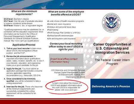 Delivering America's Promise Career Opportunities at U.S. Citizenship and Immigration Services The Federal Career Intern Program Contact your local recruiting.