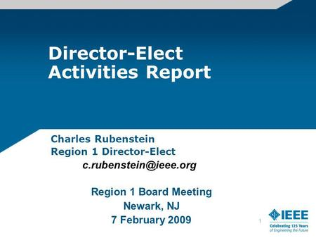 1 Director-Elect Activities Report Charles Rubenstein Region 1 Director-Elect Region 1 Board Meeting Newark, NJ 7 February 2009.