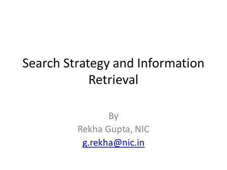 Search Strategy and Information Retrieval By Rekha Gupta, NIC
