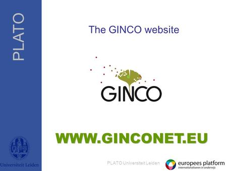 PLATO PLATO Universiteit Leiden The GINCO website WWW.GINCONET.EU.