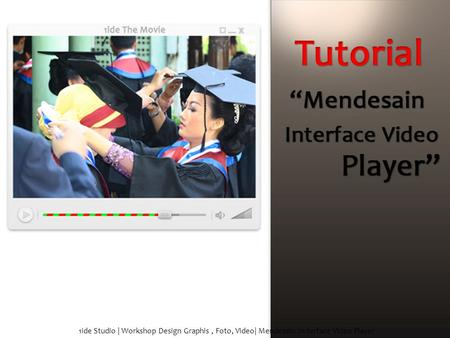1ide Studio | Workshop Design Graphis, Foto, Video| Mendesain In terface Video Player.