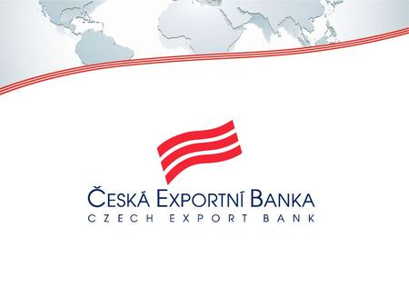 The Way into New Markets Key Partner of Czech Exporters and Their Customers Abroad June 26, 2013.