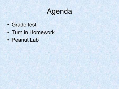 Agenda •Grade test •Turn in Homework •Peanut Lab.