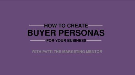 BUYER PERSONAS HOW TO CREATE FOR YOUR BUSINESS