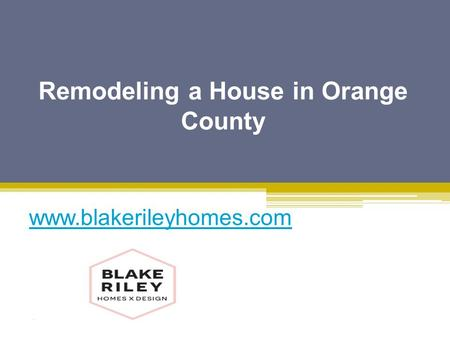 Remodeling a House in Orange County - www.blakerileyhomes.com