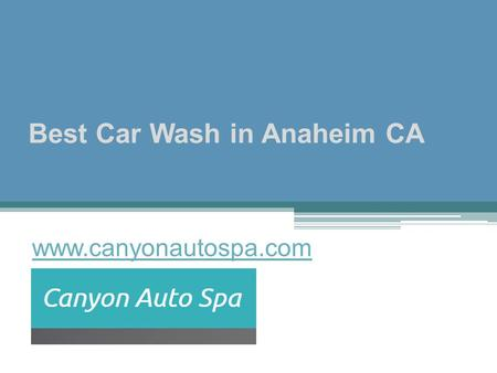 Best Car Wash in Anaheim CA - www.canyonautospa.com