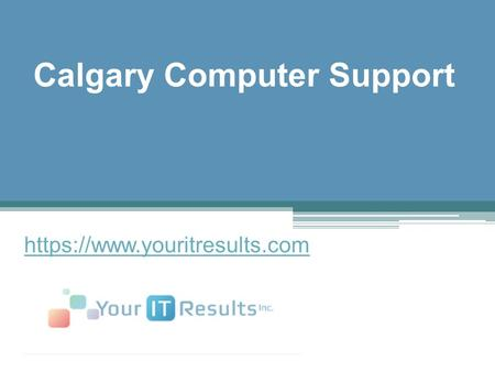 Calgary Computer Support - www.youritresults.com