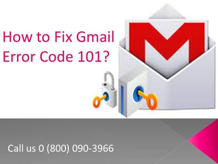 How to Fix Gmail Error Code 101? Call us 0 (800)