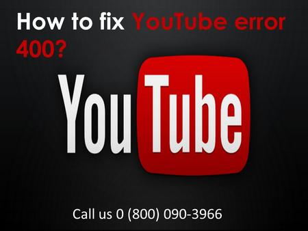 How to fix YouTube error 400? Call us 0 (800)