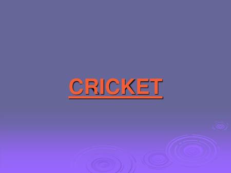 CRICKET  - ppt download