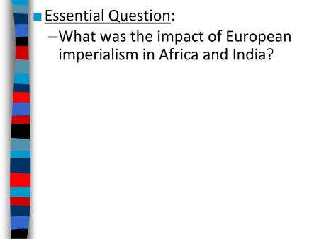 Essential Question: What was the impact of European imperialism in Africa and India?