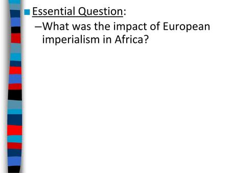 Essential Question: What was the impact of European imperialism in Africa?