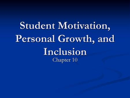 Student Motivation, Personal Growth, and Inclusion